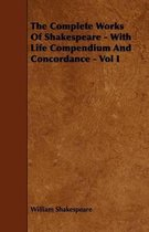 The Complete Works Of Shakespeare - With Life Compendium And Concordance - Vol I