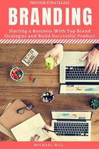 Branding: Starting a Business with Top Brand Strategies and Build Successful Product