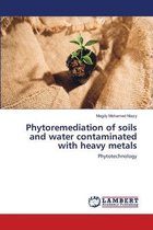 Phytoremediation of soils and water contaminated with heavy metals