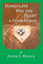 Home Plate Was The Heart & Other Stories