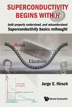 Superconductivity Begins With H: Both Properly Understood, And Misunderstood: Superconductivity Basics Rethought