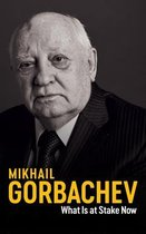 Boek cover What Is at Stake Now van Mikhail Gorbachev