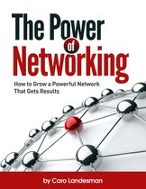 The Power of Networking: How to Grow a Powerful Network That Gets Results