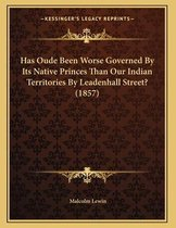 Has Oude Been Worse Governed by Its Native Princes Than Our Indian Territories by Leadenhall Street? (1857)