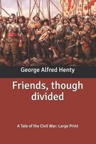 Friends, though divided: A Tale of the Civil War: Large Print