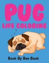 Pug Life Coloring Book By Bee Book