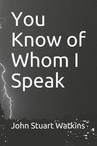 You Know of Whom I Speak