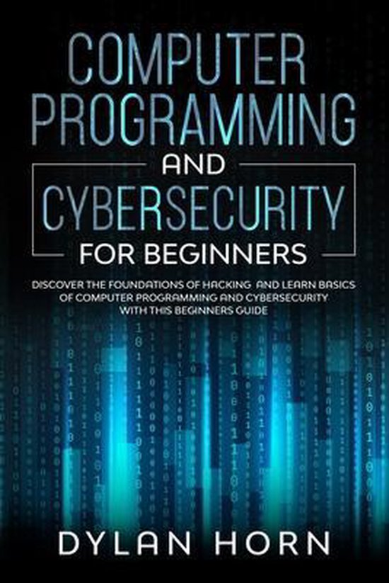 Computer Programming and Cybersecurity For Beginners