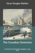 The Canadian Dominion: A Chronicle of Our Northern Neighbor: Large Print