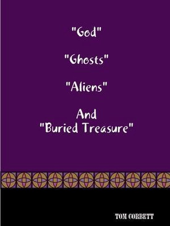 God   Ghosts  Aliens  And  Buried Treasure