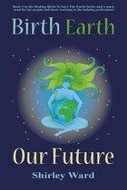 Birth, Earth, Our Future