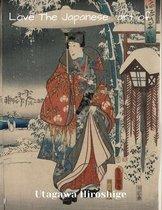 LOVE THE JAPANESE ART OF Utagawa Hiroshige