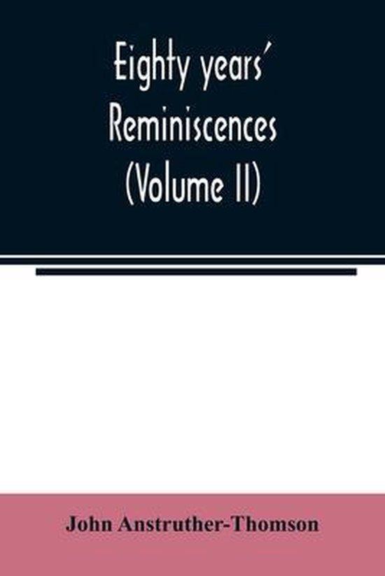 Eighty years' reminiscences (Volume II)