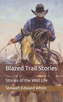 Blazed Trail Stories: Stories of the Wild Life