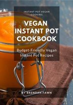 Vegan Instant Pot Cookbook: Budget-Friendly Vegan Instant Pot Recipes