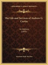 The Life and Services of Andrew G. Curtin