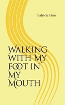 Walking with My Foot in My Mouth