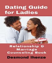 Dating Guide for Ladies: Relationship & Marriage Counseling Book