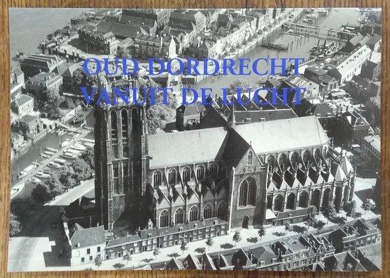 Oud Dordrecht vanuit de lucht - J. Bouman | Fthsonline.com