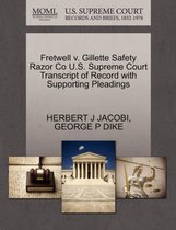 Fretwell V. Gillette Safety Razor Co U.S. Supreme Court Transcript of Record with Supporting Pleadings