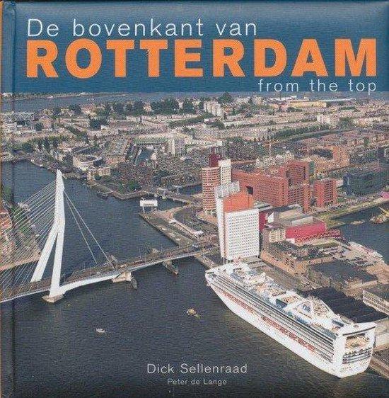 De Bovenkant Van Rotterdam - Dick Sellenraad |