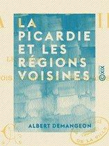 La Picardie et les régions voisines - Artois, Cambrésis, Beauvaisis