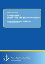 The Realisation of Offshore Wind Park Projects in Germany - Political Environment, Legal Framework Andbankability Implications