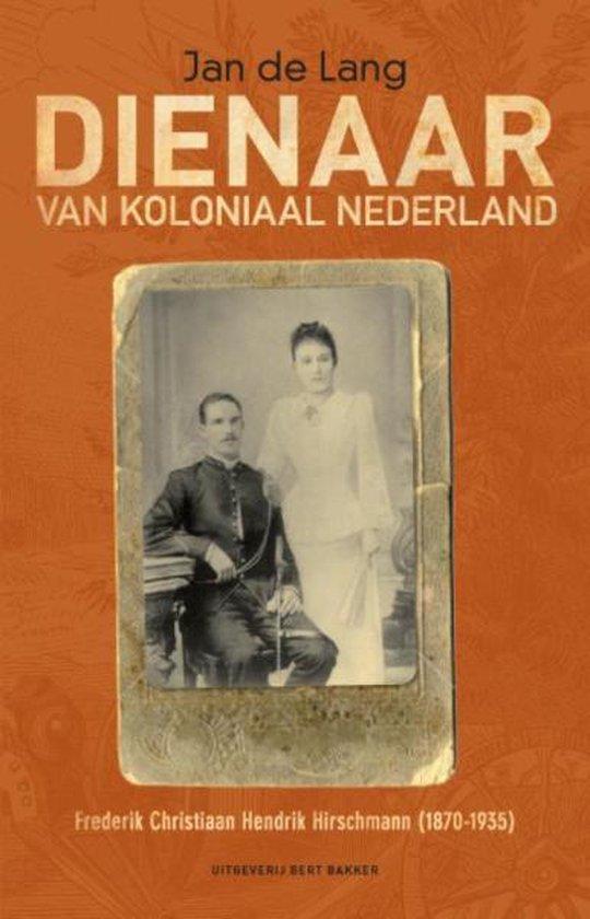 Dienaar van koloniaal Nederland - Jan De Lang |
