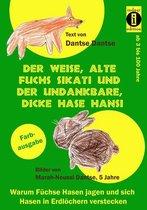 Der weise, alte Fuchs Sikati und der undankbare, dicke Hase Hansi