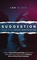 Suggestion: Secrets of Covert Manipulation - 7 Easy to Learn Dark Psychology Techniques to Plant Subliminal Commands and Influence Others Wtihout Them Knowing It