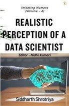 Imitating Humans Realistic Perception of a Data Scientist