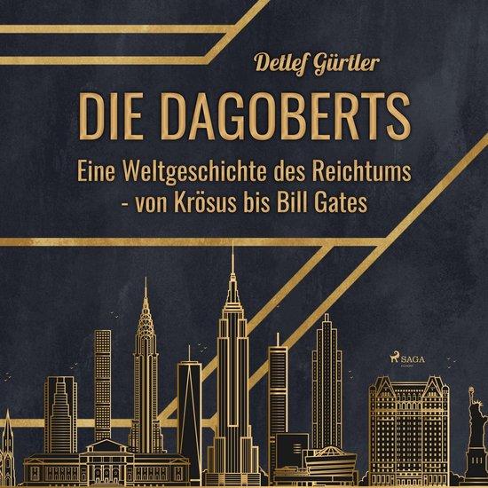 Boek cover Die Dagoberts - Eine Weltgeschichte des Reichtums - von Krösus bis Bill Gates van Detlef Gürtler (Onbekend)