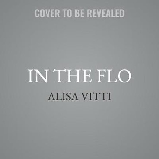 Boek cover In the Flo: Unlock Your Hormonal Advantage and Revolutionize Your Life van Alisa Vitti (Onbekend)