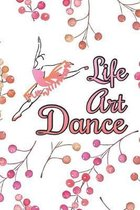 Life, Art, Dance: Practice Log Book For Young Dancers