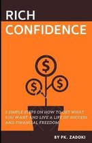 Rich Confidence: 3 Simple Success Hacks on How to Get What You Want and Live a Life of Success and Financial Freedom.