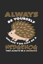 Always be yourself hedgehog: 6x9 Hedgehogs - dotgrid - dot grid paper - notebook - notes