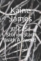 All Good Stories Start With A Sword