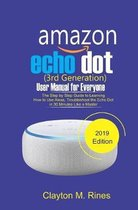 Amazon Echo Dot 3rd Generation User Manual for Everyone: The Step by Step Guide to learning how to use Alexa, Troubleshoot the Echo Dot in 30 Minutes