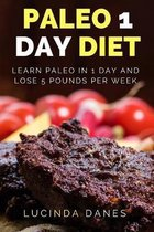 Paleo 1 Day Diet: Learn Paleo In 1 Day and Lose 5 Pounds Per Week