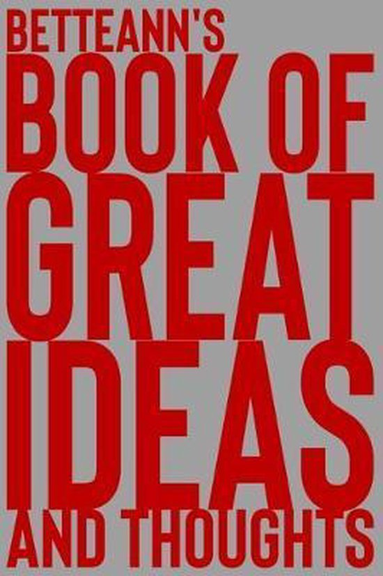 Betteann's Book of Great Ideas and Thoughts