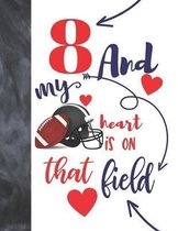 8 And My Heart Is On That Field: Football Gifts For Boys And Girls A Sketchbook Sketchpad Activity Book For Kids To Draw And Sketch In