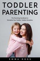 Toddler Parenting: The Parenting Handbook to Discipline Your Toddler. Toddler Discipline