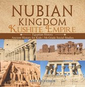 Nubian Kingdom - Kushite Empire (Egyptian History) | Ancient History for Kids | 5th Grade Social Studies