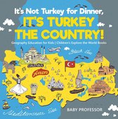 It's Not Turkey for Dinner, It's Turkey the Country! Geography Education for Kids | Children's Explore the World Books