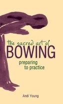 The Sacred Art of Bowing