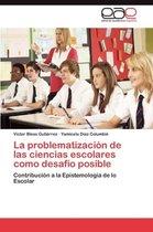 La Problematizacion de Las Ciencias Escolares Como Desafio Posible