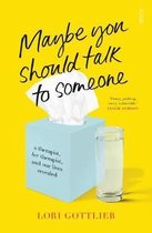 Maybe You Should Talk to Someone : the heartfelt, funny memoir by a New York Times bestselling therapist