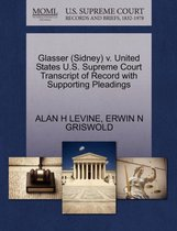 Glasser (Sidney) V. United States U.S. Supreme Court Transcript of Record with Supporting Pleadings