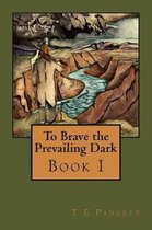 To Brave the Prevailing Dark