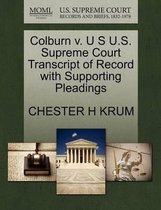 Colburn V. U S U.S. Supreme Court Transcript of Record with Supporting Pleadings